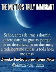 The Only 100% Truly Immigrant ebook by Zvonko Pavlovic new Jovan Aplic