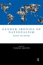 Gender Ironies of Nationalism - Sexing the Nation ebook by Tamar Mayer