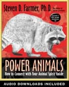Power Animals - How to Connect with Your Animal Spirit Guide ebook by Steven D. Farmer