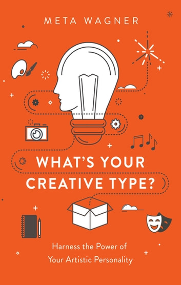 What's Your Creative Type? - Harness the Power of Your Artistic Personality ebook by Meta Wagner
