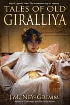 Tales of Old Giralliya ebook by