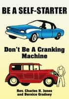 Be a Self-Starter: Don't Be a Cranking Machine - Don't Be a Cranking Machine ebook by Rev. Charles Jones