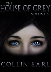 The House of Grey- Volume 6 ebook by Collin Earl