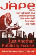 J'APE: Just Another Publicity Excuse ebook by Robert C. Worstell,Richard Saunders