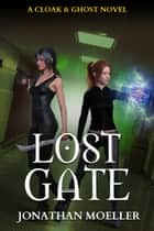 Cloak & Ghost: Lost Gate ebook by