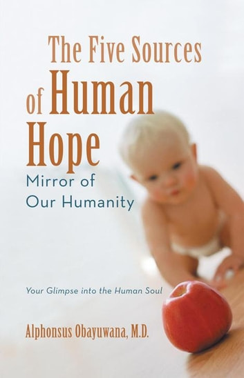The Five Sources of Human Hope - Mirror of Our Humanity ebook by Alphonsus Obayuwana