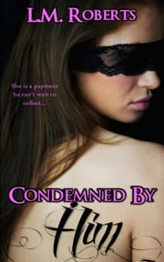 Condemned By Him - Shattered Hearts Trilogy, #1 ebook by L.M. Roberts