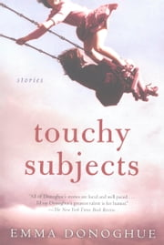 Touchy Subjects - Stories ebook by Emma Donoghue