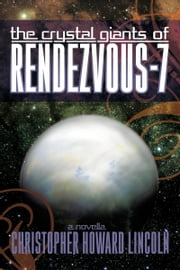 The Crystal Giants of Rendezvous-7 ebook by Christopher Howard Lincoln