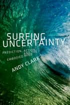 Surfing Uncertainty - Prediction, Action, and the Embodied Mind ebook by Andy Clark