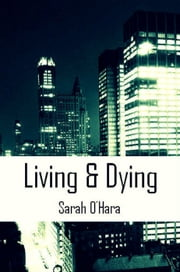 Living & Dying ebook by Sarah Spelbring