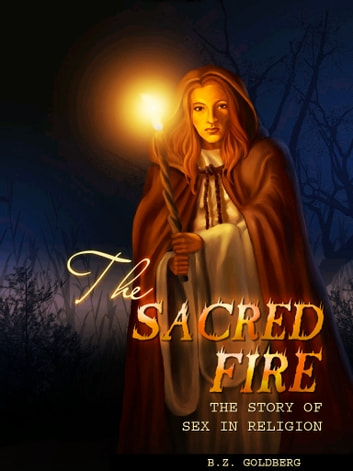 The Sacred Fire ebook by B.Z. Goldberg