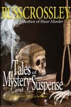 Tales of Mystery and Suspense ebook by Russ Crossley