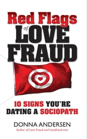 Red Flags of Love Fraud: 10 Signs You're Dating a Sociopath ebook by Kobo.Web.Store.Products.Fields.ContributorFieldViewModel