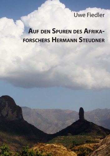 Auf den Spuren des Afrikaforschers Hermann Steudner ebook by Uwe Fiedler