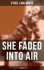 SHE FADED INTO AIR (A Thriller) ebook by Ethel Lina White
