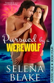 Pursued by a Werewolf (Mystic Isle, Book 4) ebook by Selena Blake