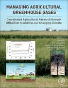 Managing Agricultural Greenhouse Gases ebook by Mark Liebig,A.J. Franzluebbers,Ronald F Follett