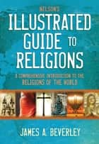 Nelson's Illustrated Guide to Religions - A Comprehensive Introduction to the Religions of the World ebook by Thomas Nelson