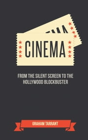 Cinema - From the Silent Screen to the Hollywood Blockbuster ebook by Graham Tarrant
