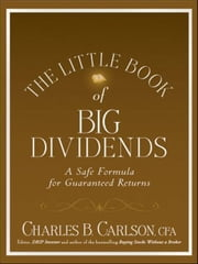 The Little Book of Big Dividends - A Safe Formula for Guaranteed Returns ebook by Charles B. Carlson,Terry Savage