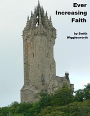 Ever Increasing Faith ebook by Smith Wigglesworth