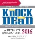 Knock 'Em Dead 2016 ebook by Martin Yate