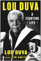 A Fighting Life - My Seven Decades in Boxing ebook by Lou Duva, Tim Smith, Evander Holyfield