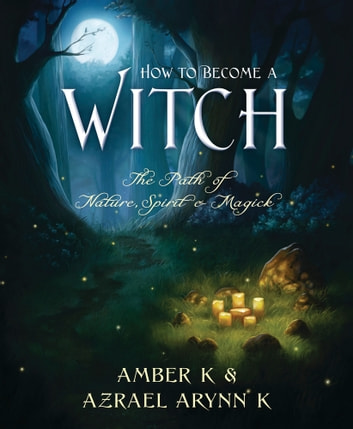 How to Become a Witch: The Path of Nature Spirit & Magick