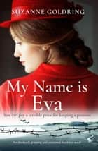My Name is Eva - An absolutely gripping and emotional historical novel ebook by