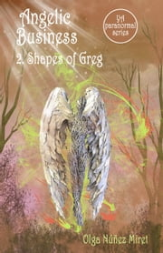 Angelic Business 2. Shapes of Greg (Young Adult Paranormal Series) - Angelic Business, #2 ebook by Olga Núñez Miret