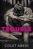 Trouble ebook by Colet Abedi