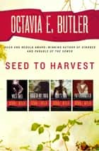 Seed to Harvest: Wild Seed, Mind of My Mind, Clay's Ark, and Patternmaster ebook by Octavia E. Butler
