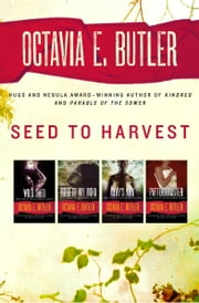 Seed to Harvest: Wild Seed, Mind of My Mind, Clay's Ark, and Patternmaster - Wild Seed, Mind of My Mind, Clay's Ark, and Patternmaster ebook by Octavia E. Butler