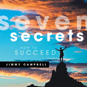 Seven Secrets - How to Succeed ebook by Jimmy Campbell