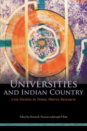 Universities and Indian Country - Case Studies in Tribal-Driven Research ebook by Dennis K. Norman,Joseph P. Kalt