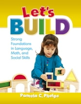 Let's Build - Strong Foundations in Language, Math, Social Skills ebook by Pamela Phelps