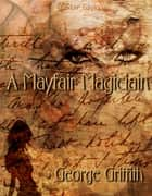 A Mayfair Magician ebook by George Griffith