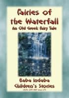 FAIRIES OF THE WATERFALL - An Old Greek Children's Tale - Baba Indaba Children's Stories - Issue 275 ebook by Anon E. Mouse