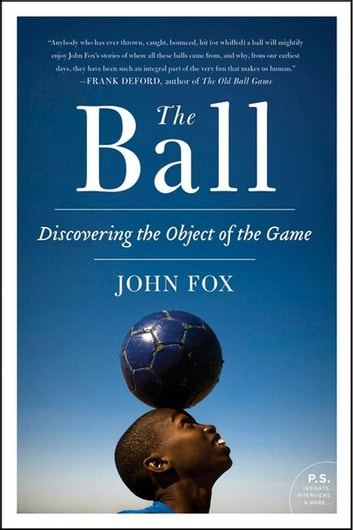The Ball - Discovering the Object of the Game ebook by John Fox