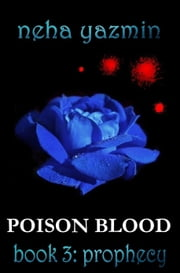 Poison Blood, Book 3: Prophecy (Poison Blood Series) ebook by Neha Yazmin