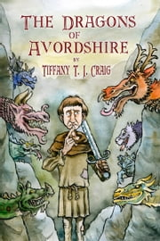 The Dragons of Avordshire Deluxe Edition ebook by Tiffany T.J. Craig