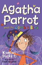 Agatha Parrot and the Zombie Bird ebook by Kjartan Poskitt,David Tazzyman