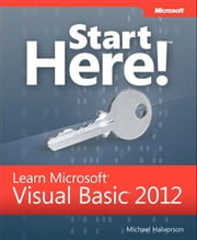 Start Here! Learn Microsoft Visual Basic 2012 ebook by Halvorson, Michael
