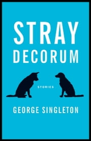 Stray Decorum ebook by George Singleton