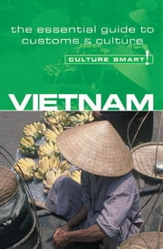 Vietnam - Culture Smart! - The Essential Guide to Customs & Culture ebook by Geoffrey Murray