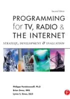 Programming for TV, Radio & The Internet - Strategy, Development & Evaluation ebook by Lynne Gross, Brian Gross, Philippe Perebinossoff