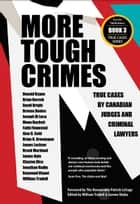 More Tough Crimes - True Cases by Canadian Judges and Criminal Lawyers ebook by William Trudell, Lorene Shyba