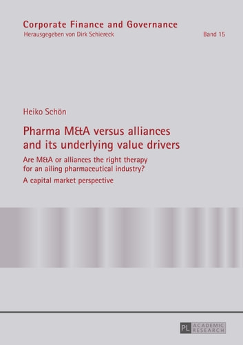Pharma M&A versus alliances and its underlying value drivers ebook by Heiko Schön
