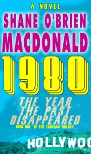 1980 The Year the Past Disappeared: A Novel - Tsunami Trilogy, #1 ebook by Shane O'Brien MacDonald